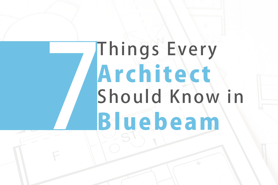 Top 7 Things Every Architect Should Know in Bluebeam
